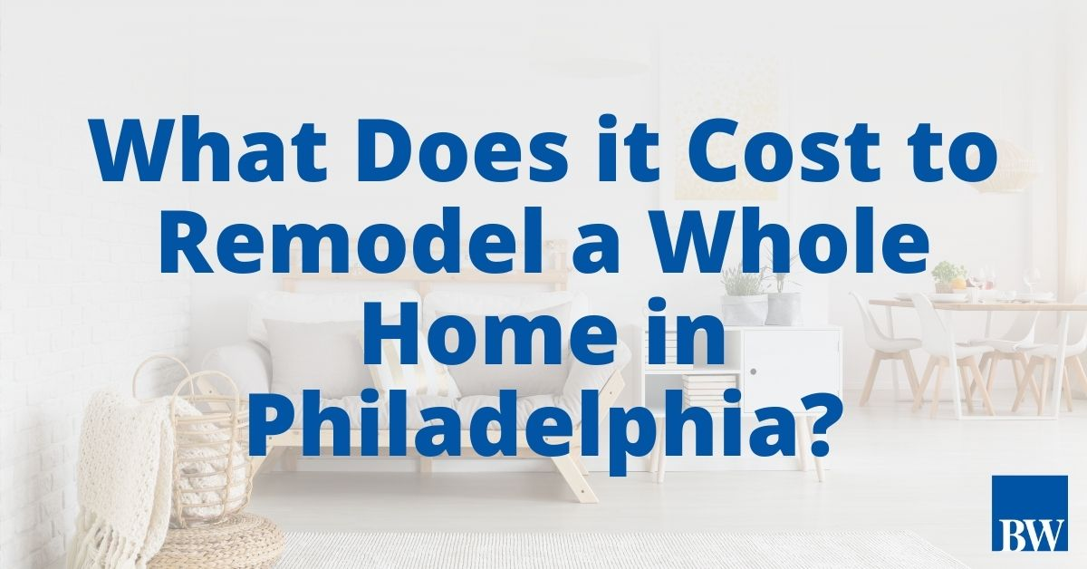 What Does It Cost to Remodel a Whole Home in Philadelphia?