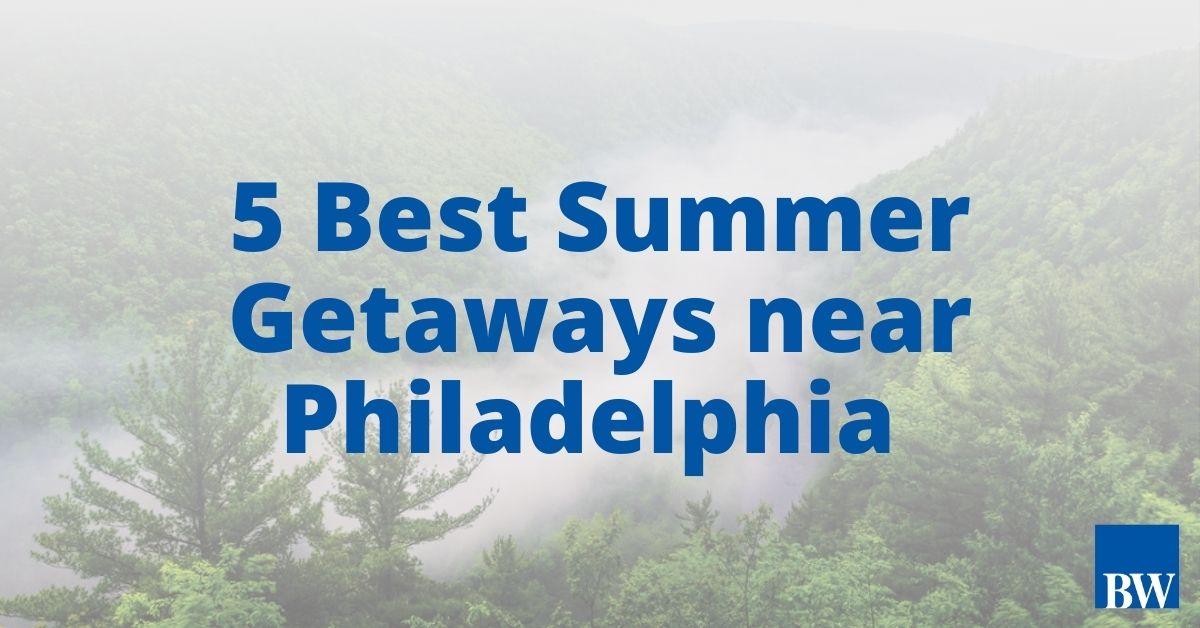 5 Best Summer Getaways near Philadelphia
