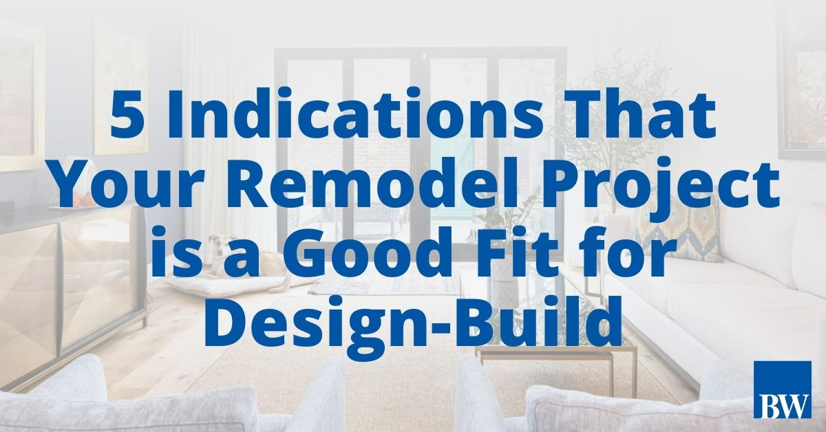 5 Indications That Your Remodel Project is a Good Fit for Design-Build
