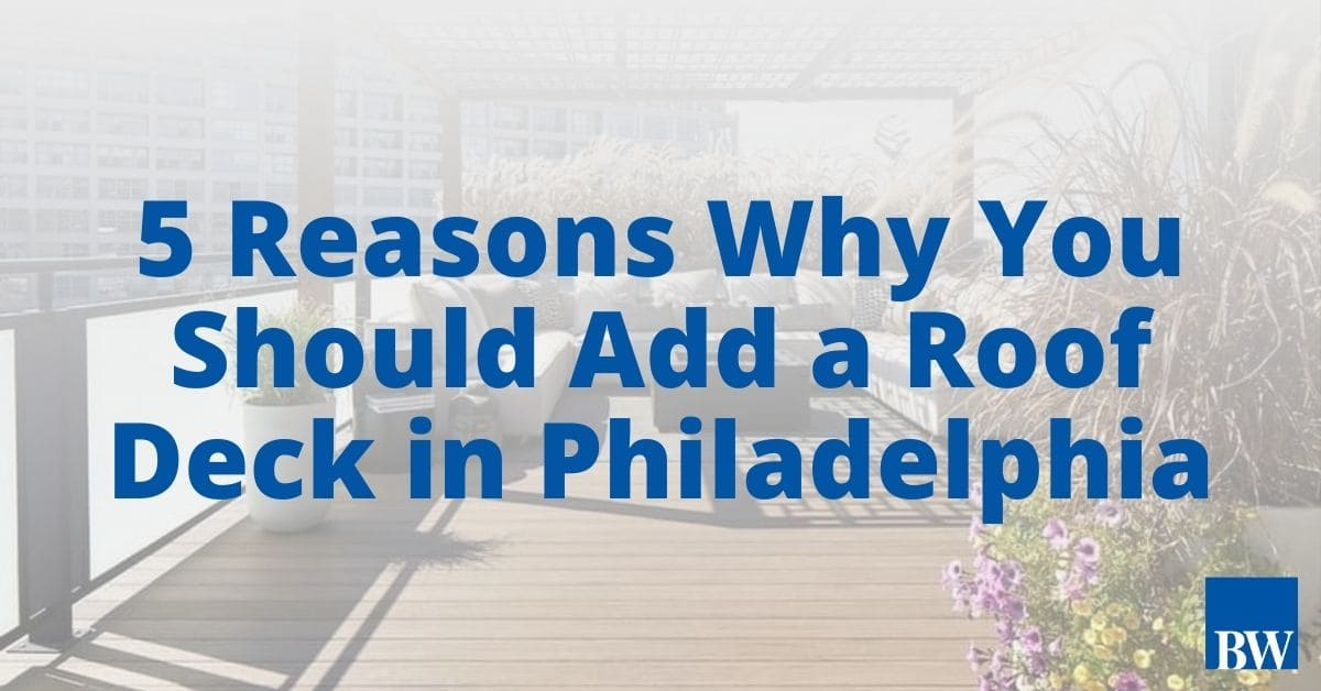 5 Reasons Why You Should Add a Roof Deck in Philadelphia