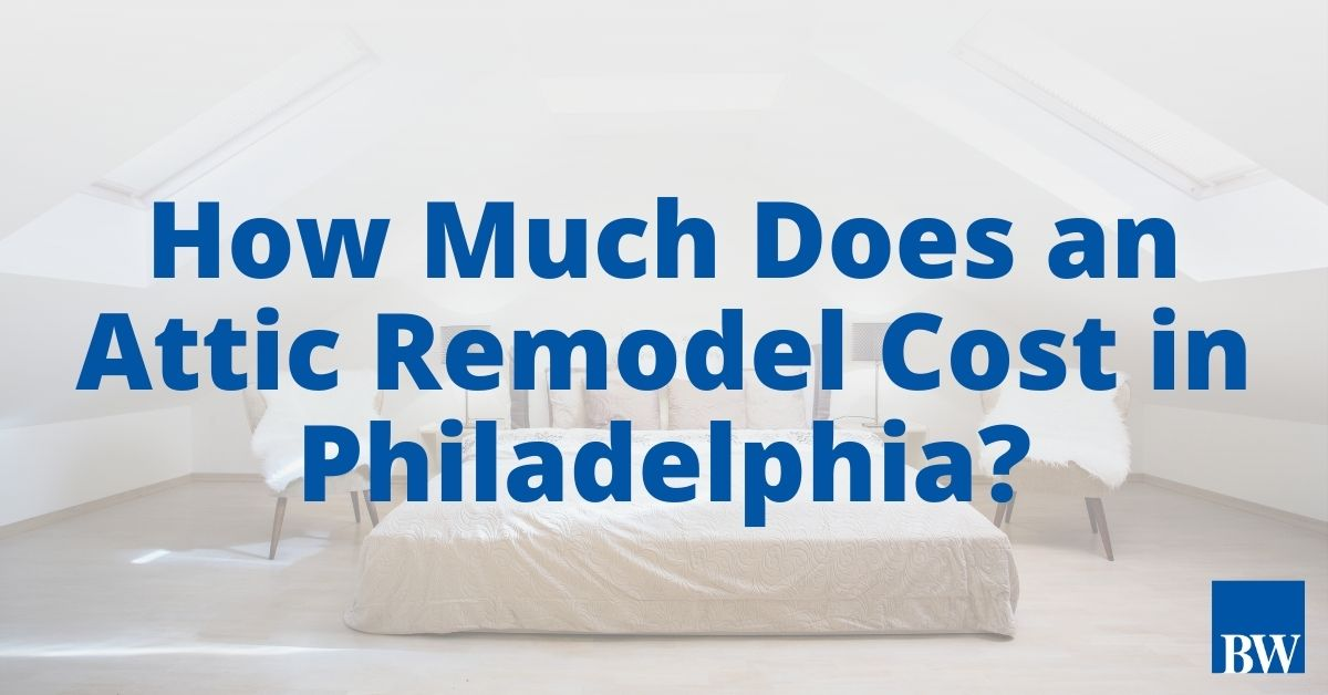 How Much Does an Attic Remodel Cost in Philadelphia?